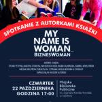 Wieczór autorski z autorkami książki MY NAME IS WOMEN Biznes Woman – zaproszenie