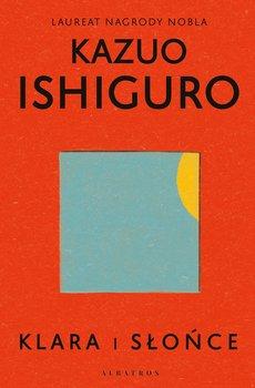 okładka książki autor kazuo ishiguro tytuł klara i słońce