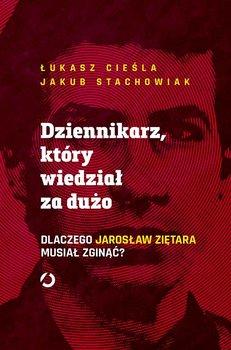 okładka książki tytuł dziennikarz, który wiedział za dużo autor Ł. Cieśla, J. Stachowiak