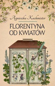 okładka książki tytuł florentyna od kwiatów autor agnieszka kuchmister